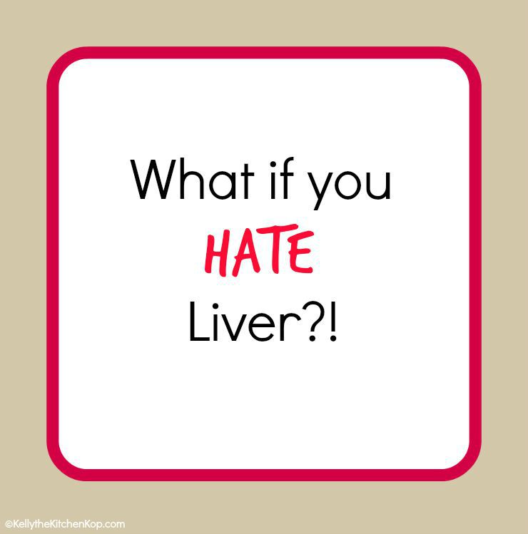 what if you hate liver